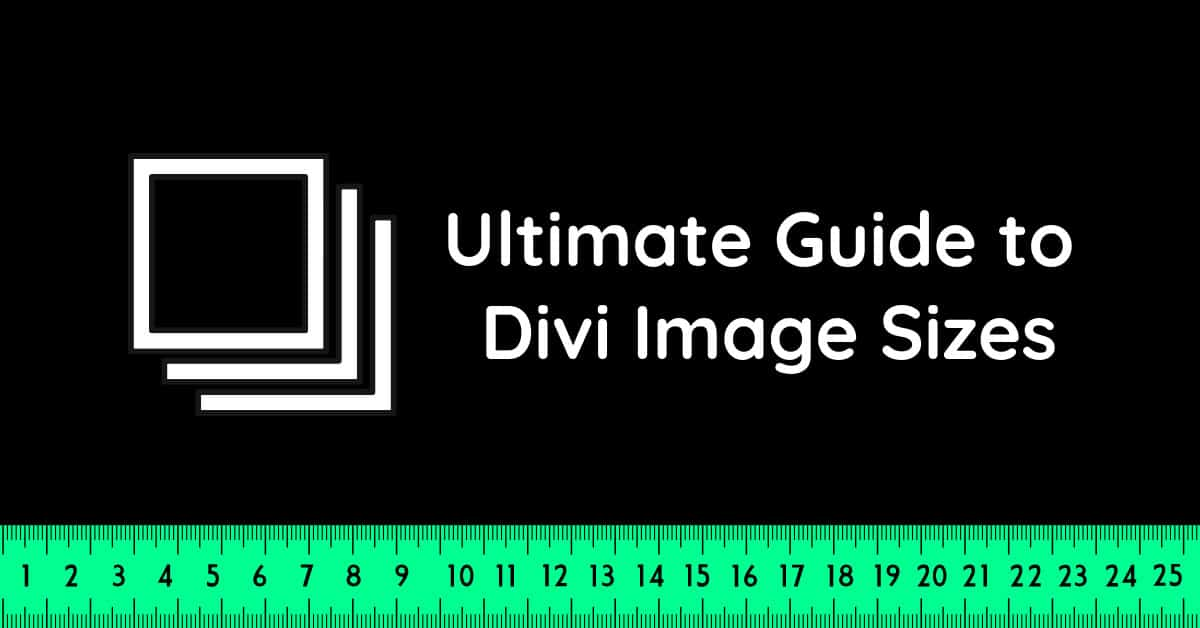 Ultimate Guide to Divi Image Sizes
